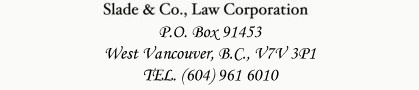 Slade & Co Law Corporation, P.O. Box 91453, West Vancouver, B.C. V7V 3P1.